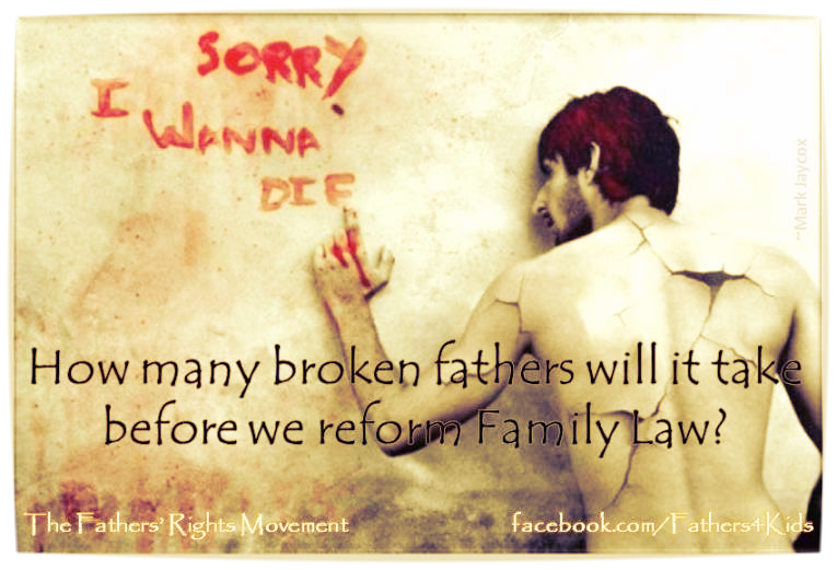 "How many broken fathers will it take before ""we"" reform Family Law?"